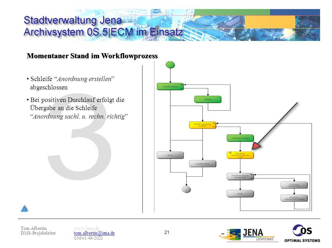"""Tom Albertin DMS-Projektleiter www.jena.de tom.albertin@jena.de 03641/49-2021 21 Momentaner Stand im Workflowprozess Schleife """"Anordnung erstellen"""" ab"""
