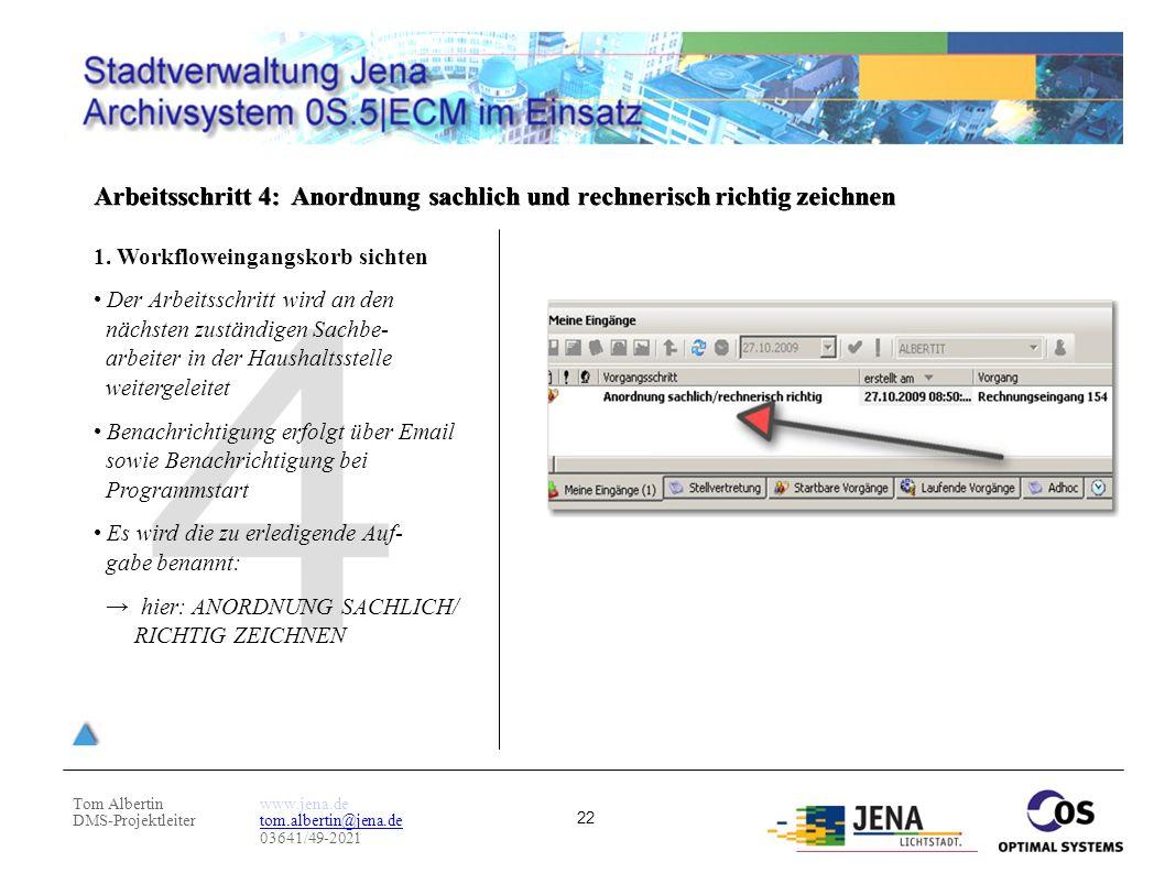 Tom Albertin DMS-Projektleiter www.jena.de tom.albertin@jena.de 03641/49-2021 22 Arbeitsschritt 4: Anordnung sachlich und rechnerisch richtig zeichnen