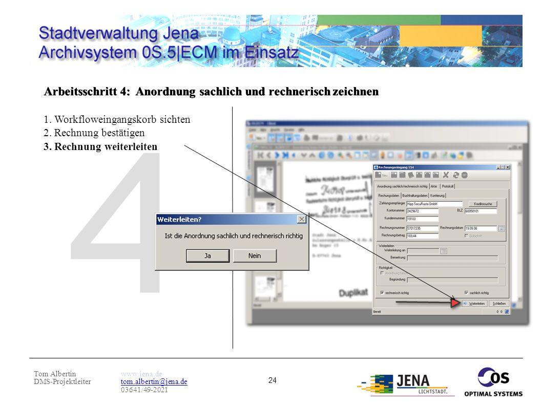 Tom Albertin DMS-Projektleiter www.jena.de tom.albertin@jena.de 03641/49-2021 24 Arbeitsschritt 4: Anordnung sachlich und rechnerisch zeichnen 1. Work
