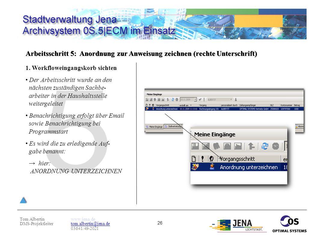 Tom Albertin DMS-Projektleiter www.jena.de tom.albertin@jena.de 03641/49-2021 26 Arbeitsschritt 5: Anordnung zur Anweisung zeichnen (rechte Unterschri