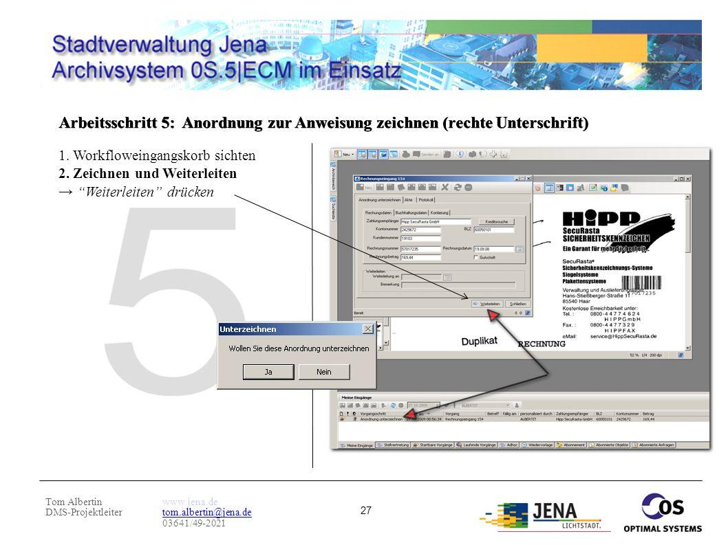 Tom Albertin DMS-Projektleiter www.jena.de tom.albertin@jena.de 03641/49-2021 27 Arbeitsschritt 5: Anordnung zur Anweisung zeichnen (rechte Unterschri