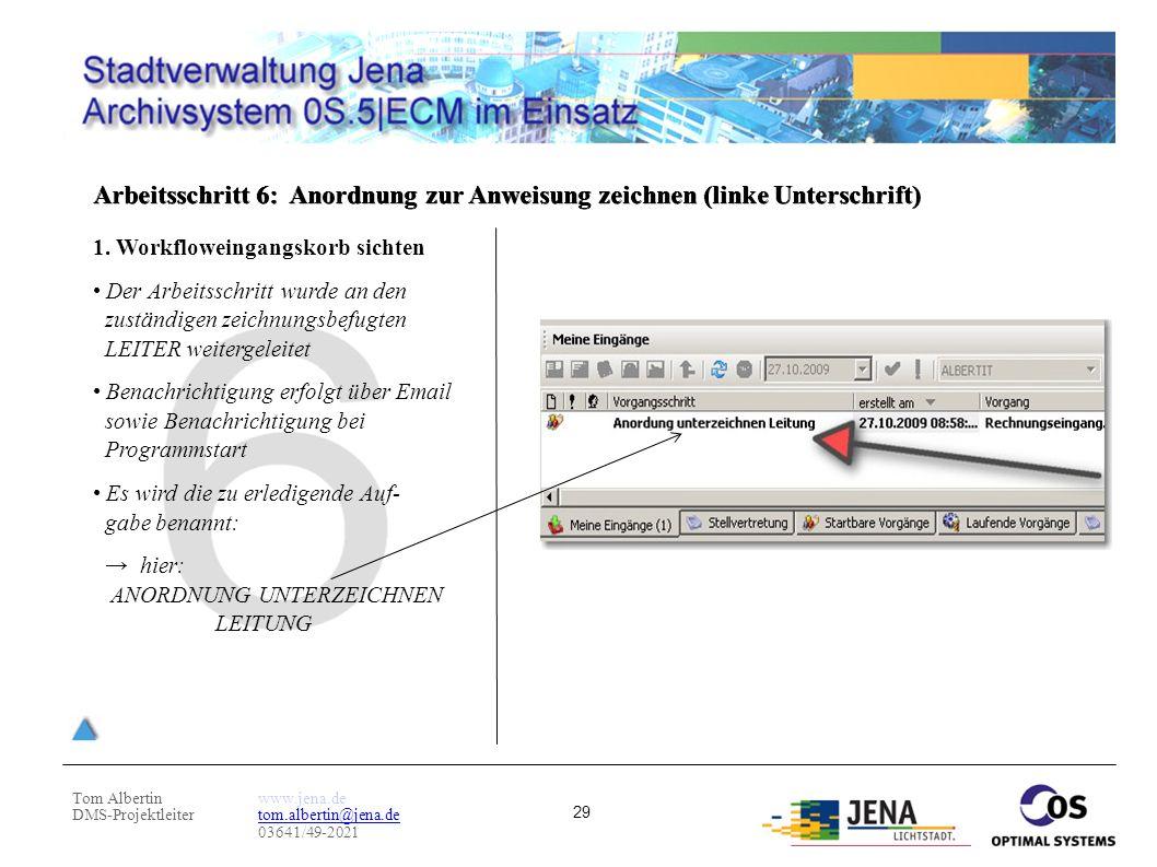 Tom Albertin DMS-Projektleiter www.jena.de tom.albertin@jena.de 03641/49-2021 29 Arbeitsschritt 6: Anordnung zur Anweisung zeichnen (linke Unterschrif
