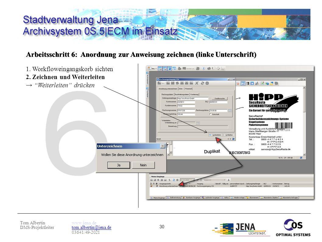 Tom Albertin DMS-Projektleiter www.jena.de tom.albertin@jena.de 03641/49-2021 30 Arbeitsschritt 6: Anordnung zur Anweisung zeichnen (linke Unterschrif