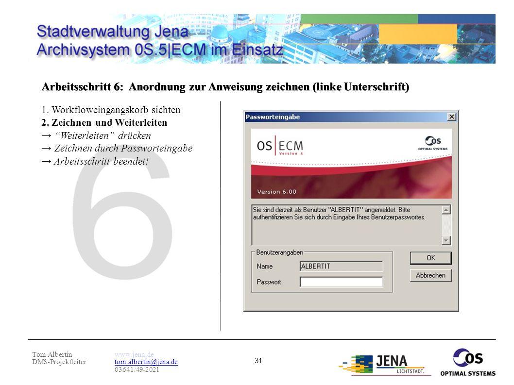 Tom Albertin DMS-Projektleiter www.jena.de tom.albertin@jena.de 03641/49-2021 31 Arbeitsschritt 6: Anordnung zur Anweisung zeichnen (linke Unterschrif
