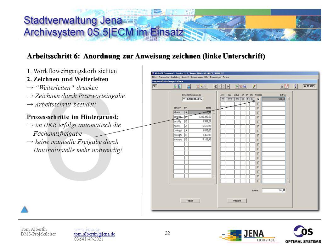 Tom Albertin DMS-Projektleiter www.jena.de tom.albertin@jena.de 03641/49-2021 32 Arbeitsschritt 6: Anordnung zur Anweisung zeichnen (linke Unterschrif