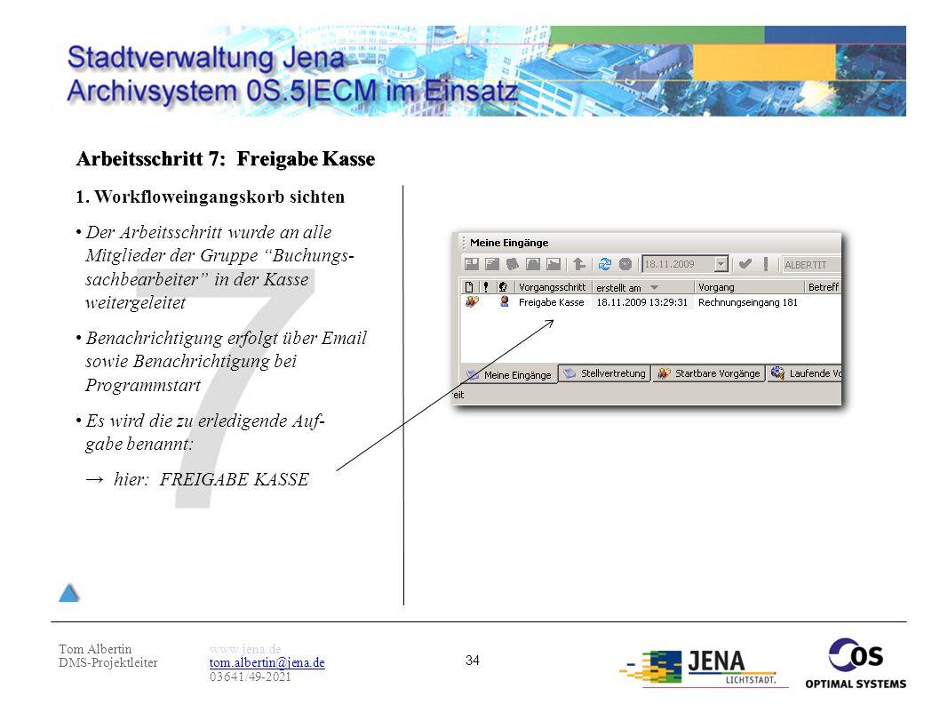Tom Albertin DMS-Projektleiter www.jena.de tom.albertin@jena.de 03641/49-2021 34 Arbeitsschritt 7: Freigabe Kasse 1. Workfloweingangskorb sichten Der