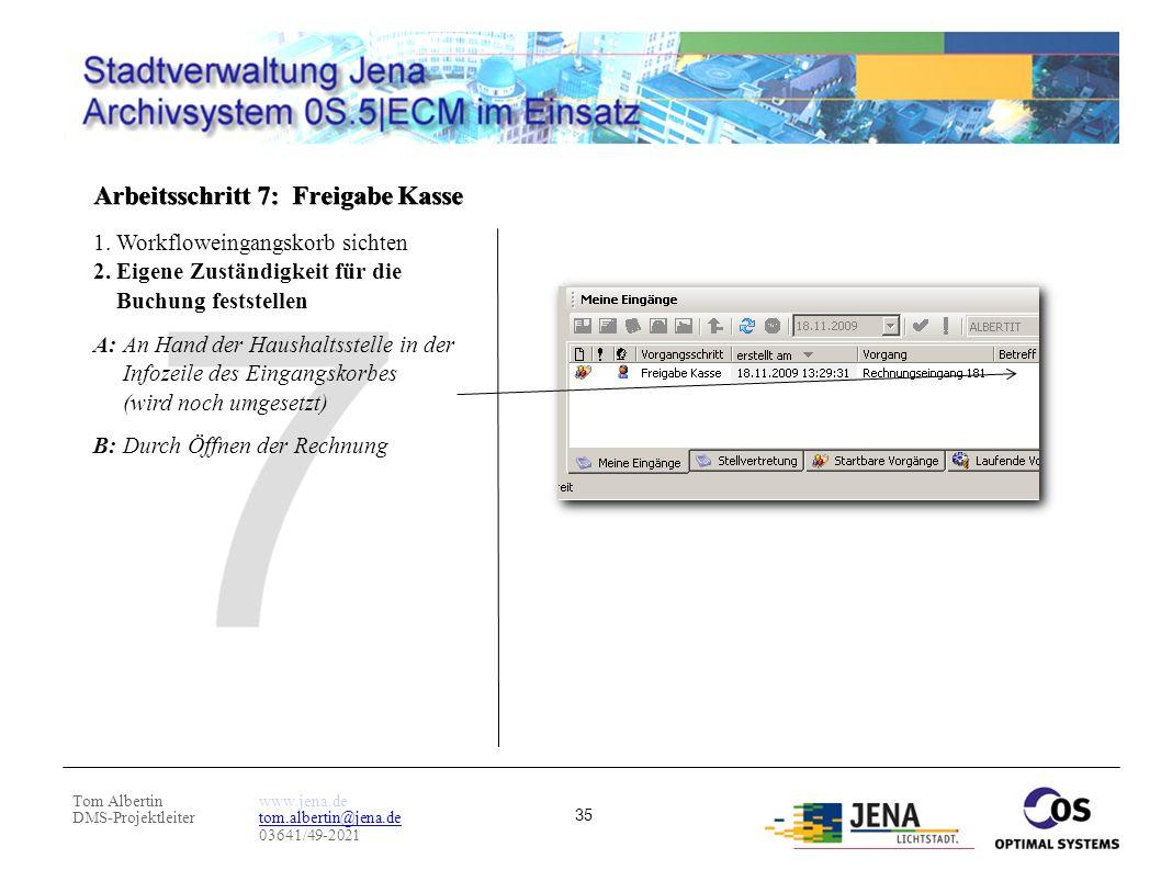 Tom Albertin DMS-Projektleiter www.jena.de tom.albertin@jena.de 03641/49-2021 35 Arbeitsschritt 7: Freigabe Kasse 1.