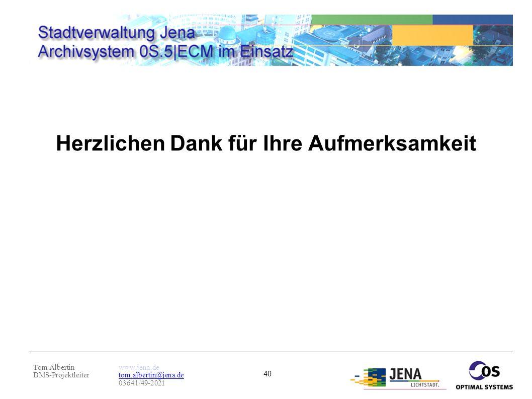 Tom Albertin DMS-Projektleiter www.jena.de tom.albertin@jena.de 03641/49-2021 40 Herzlichen Dank für Ihre Aufmerksamkeit
