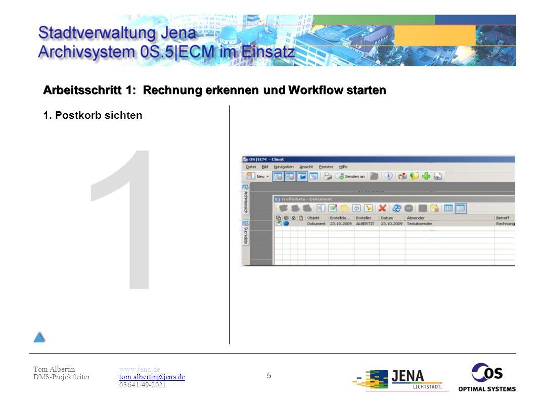 Tom Albertin DMS-Projektleiter www.jena.de tom.albertin@jena.de 03641/49-2021 5 Arbeitsschritt 1: Rechnung erkennen und Workflow starten 1. Postkorb s