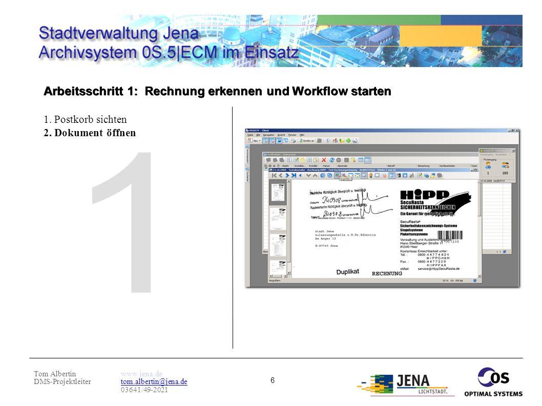 Tom Albertin DMS-Projektleiter www.jena.de tom.albertin@jena.de 03641/49-2021 6 Arbeitsschritt 1: Rechnung erkennen und Workflow starten 1. Postkorb s