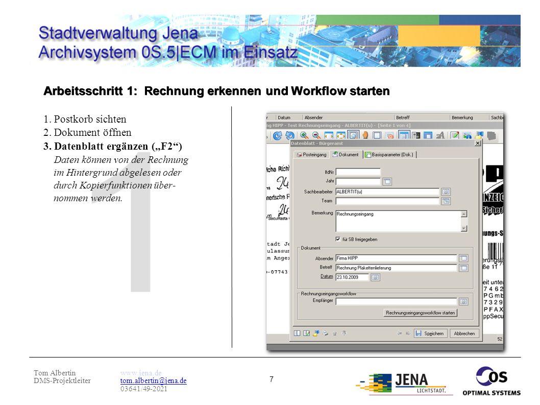 Tom Albertin DMS-Projektleiter www.jena.de tom.albertin@jena.de 03641/49-2021 8 Arbeitsschritt 1: Rechnung erkennen und Workflow starten 1.