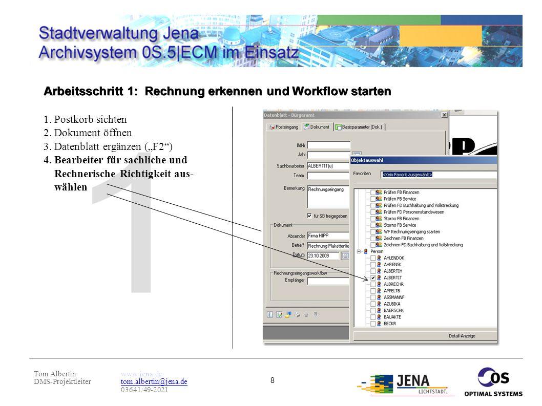 Tom Albertin DMS-Projektleiter www.jena.de tom.albertin@jena.de 03641/49-2021 8 Arbeitsschritt 1: Rechnung erkennen und Workflow starten 1. Postkorb s
