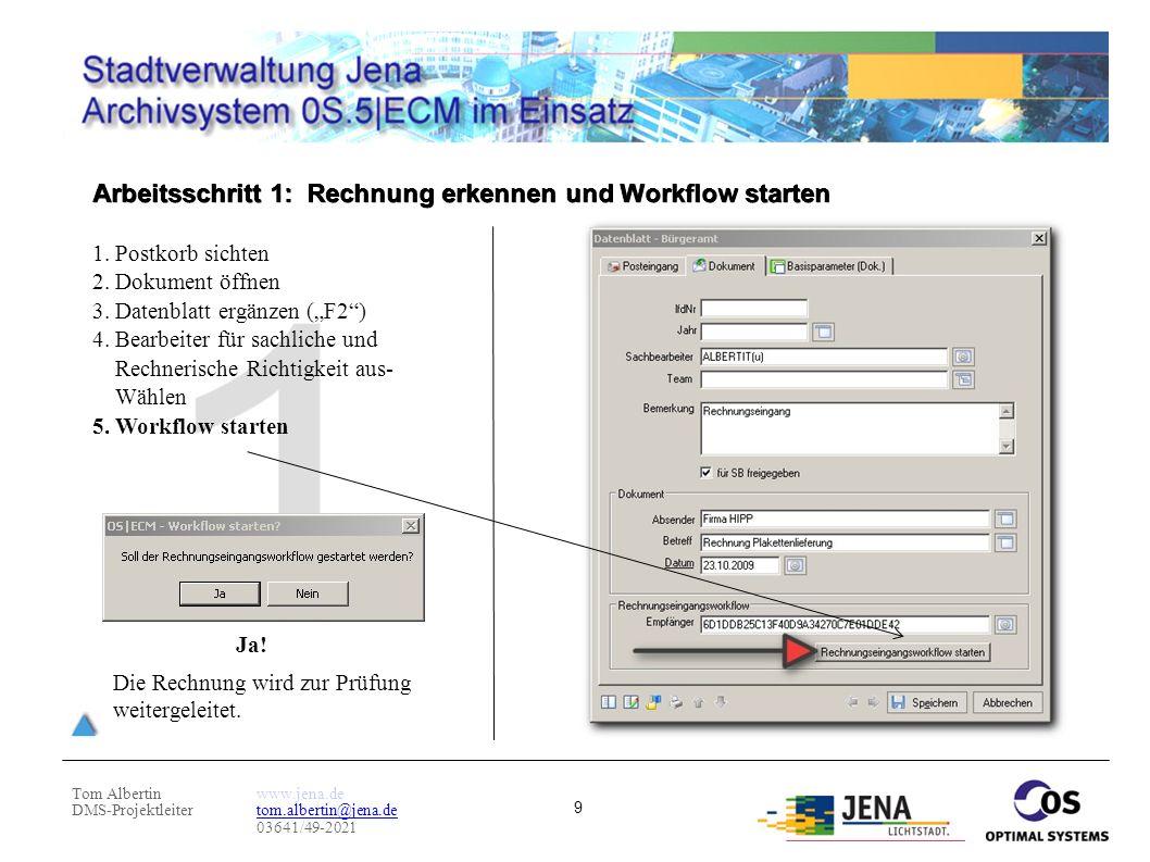 Tom Albertin DMS-Projektleiter www.jena.de tom.albertin@jena.de 03641/49-2021 9 Arbeitsschritt 1: Rechnung erkennen und Workflow starten 1. Postkorb s