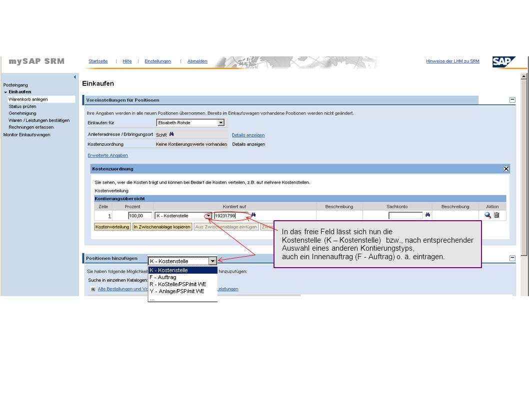 In das freie Feld lässt sich nun die Kostenstelle (K – Kostenstelle) bzw., nach entsprechender Auswahl eines anderen Kontierungstyps, auch ein Innenauftrag (F - Auftrag) o.