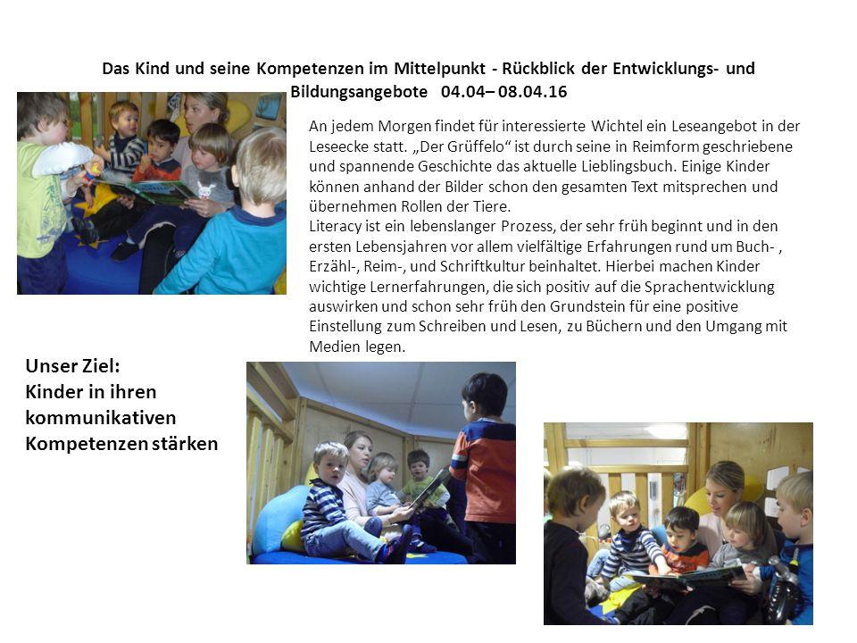 Das Kind und seine Kompetenzen im Mittelpunkt - Rückblick der Entwicklungs- und Bildungsangebote 04.04– 08.04.16 An jedem Morgen findet für interessierte Wichtel ein Leseangebot in der Leseecke statt.