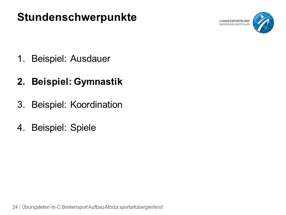 24 | Übungsleiter/-in-C Breitensport Aufbau-Modul sportartübergreifend Stundenschwerpunkte 1.Beispiel: Ausdauer 2.Beispiel: Gymnastik 3.Beispiel: Koordination 4.Beispiel: Spiele