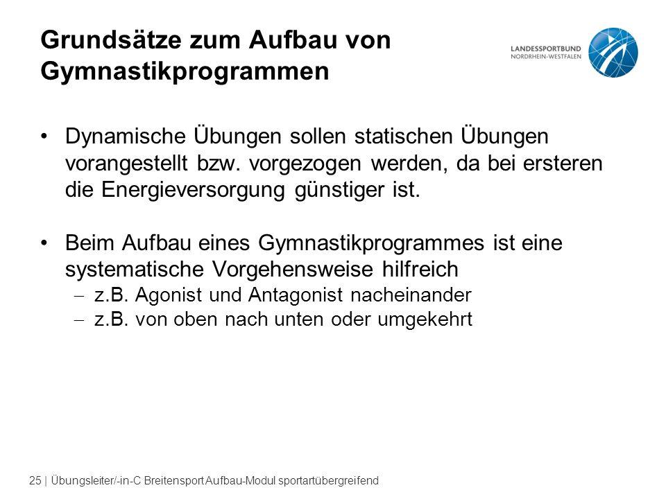 25 | Übungsleiter/-in-C Breitensport Aufbau-Modul sportartübergreifend Grundsätze zum Aufbau von Gymnastikprogrammen Dynamische Übungen sollen statischen Übungen vorangestellt bzw.