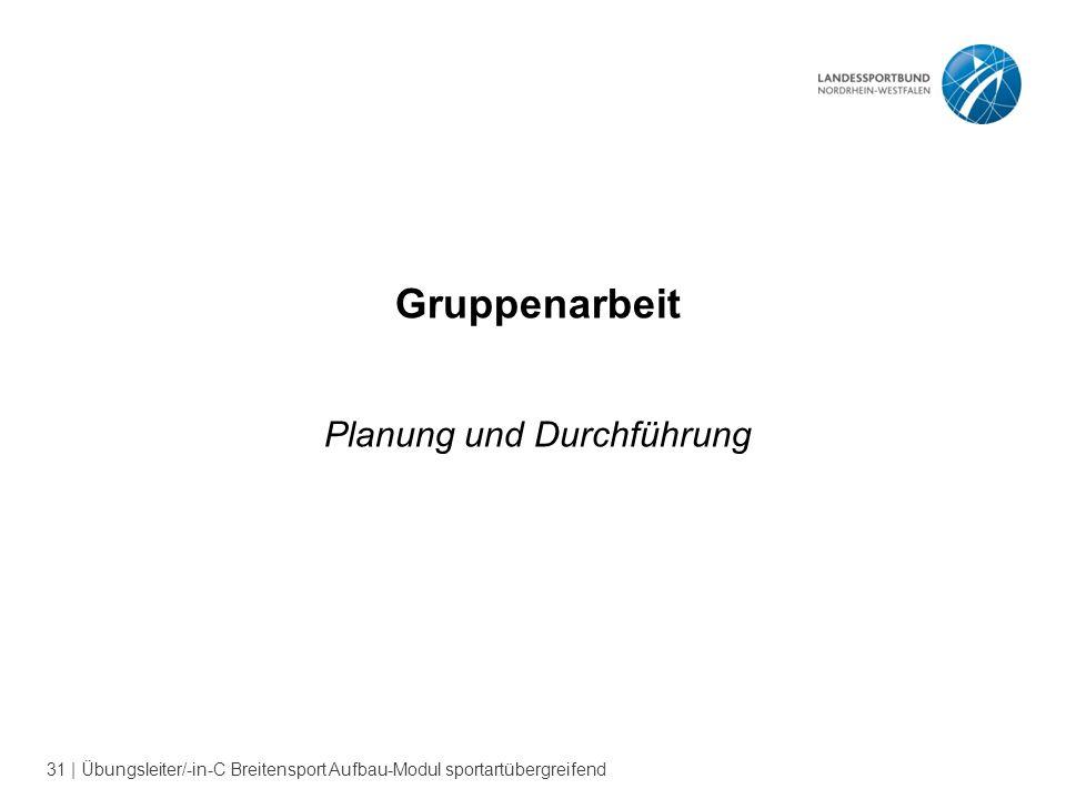 31 | Übungsleiter/-in-C Breitensport Aufbau-Modul sportartübergreifend Gruppenarbeit Planung und Durchführung