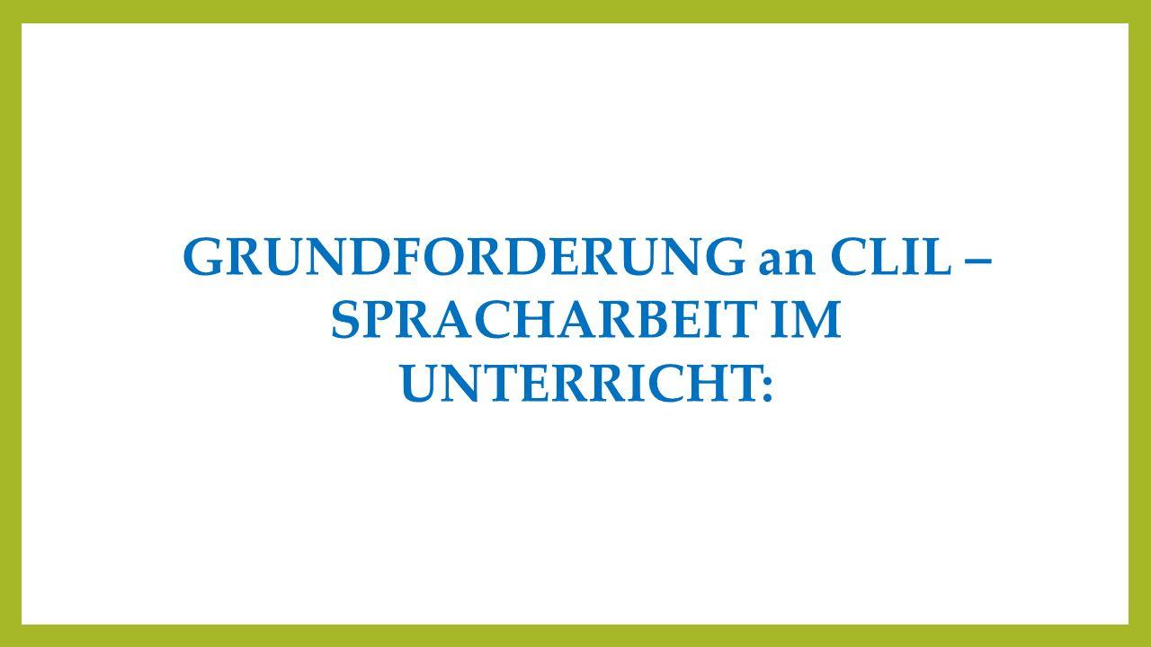 GRUNDFORDERUNG an CLIL – SPRACHARBEIT IM UNTERRICHT: