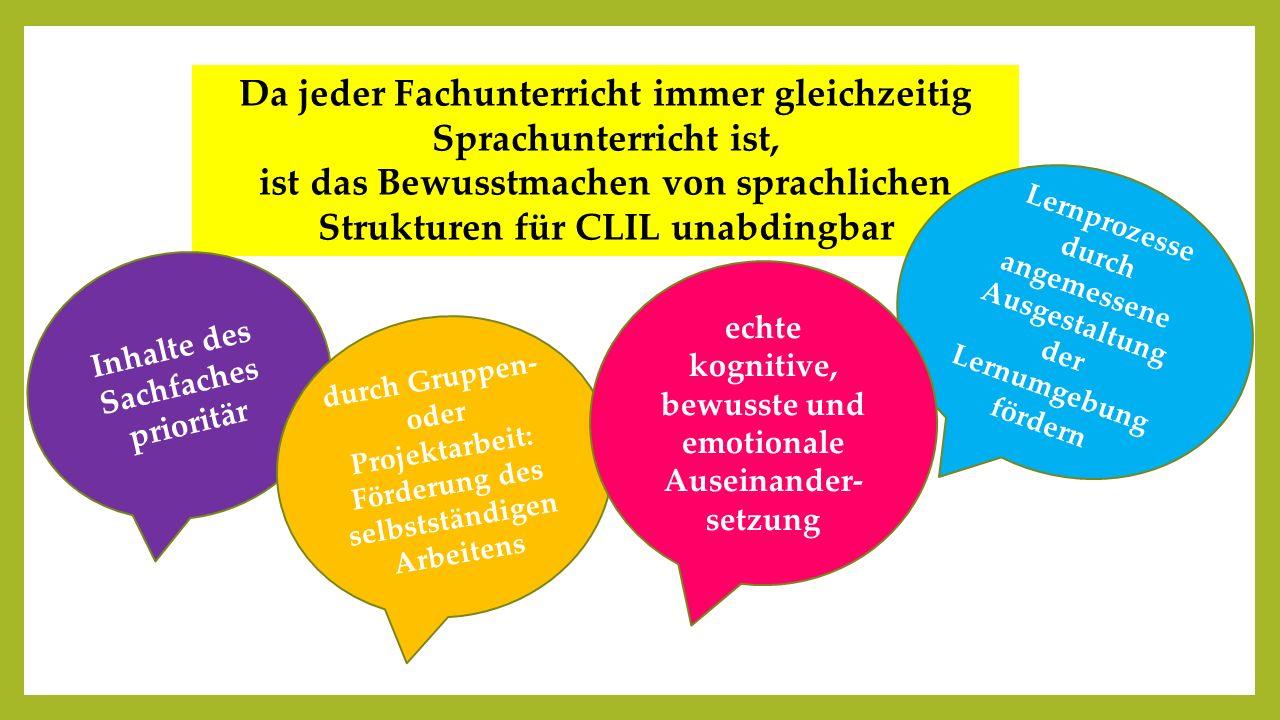 Da jeder Fachunterricht immer gleichzeitig Sprachunterricht ist, ist das Bewusstmachen von sprachlichen Strukturen für CLIL unabdingbar Jeder FACHUNTE