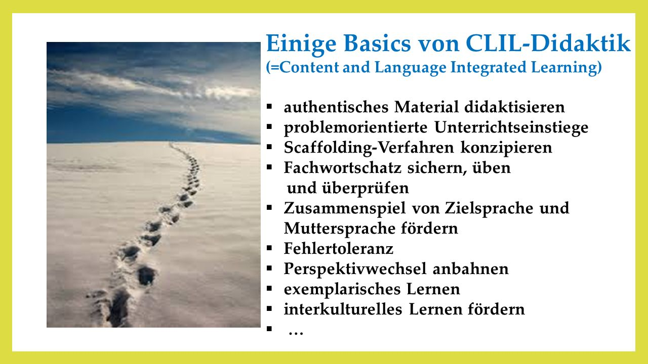 Einige Basics von CLIL-Didaktik (=Content and Language Integrated Learning)  authentisches Material didaktisieren  problemorientierte Unterrichtsein