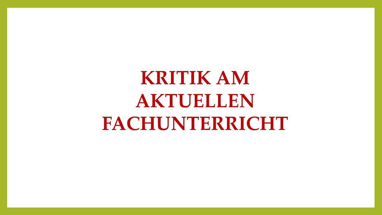 KRITIK AM AKTUELLEN FACHUNTERRICHT