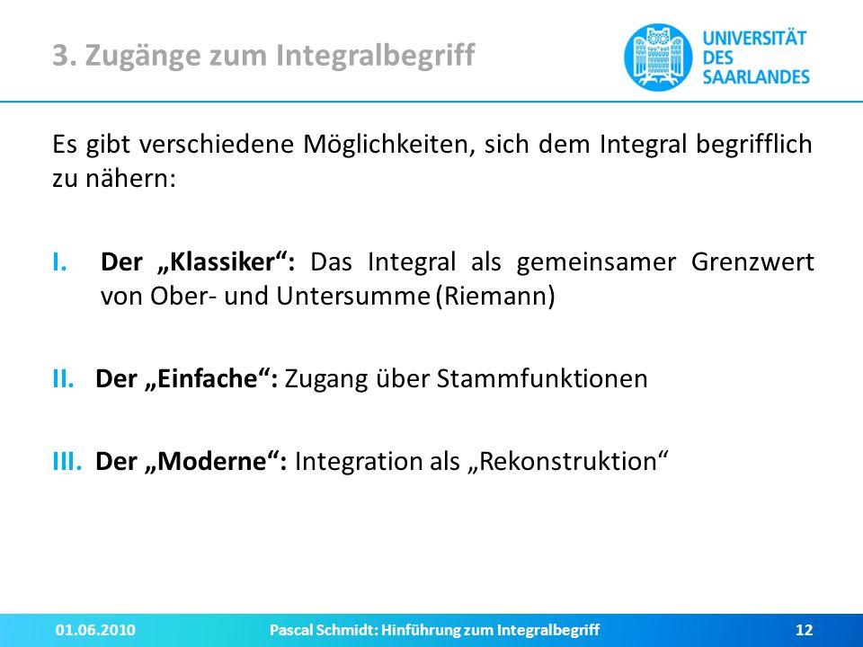 """3. Zugänge zum Integralbegriff Es gibt verschiedene Möglichkeiten, sich dem Integral begrifflich zu nähern: I.Der """"Klassiker"""": Das Integral als gemein"""
