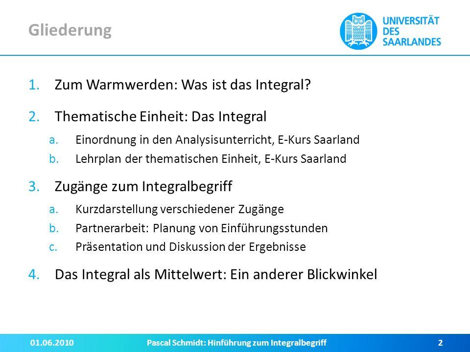 1.Was ist das Integral. 01.06.2010Pascal Schmidt: Hinführung zum Integralbegriff3 [Baumert et.