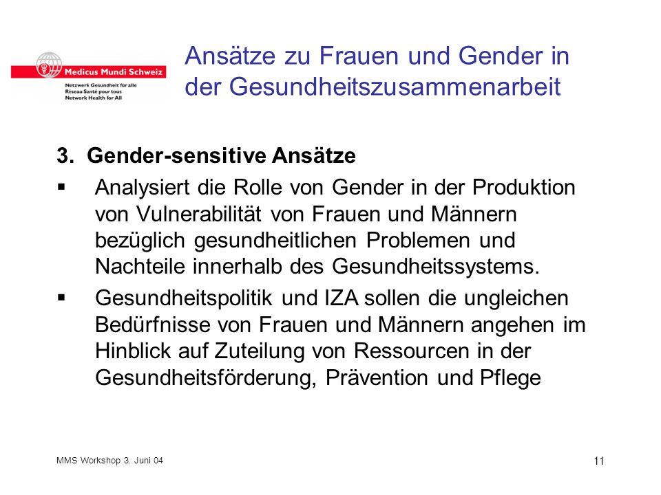 MMS Workshop 3. Juni 04 11 Ansätze zu Frauen und Gender in der Gesundheitszusammenarbeit 3.