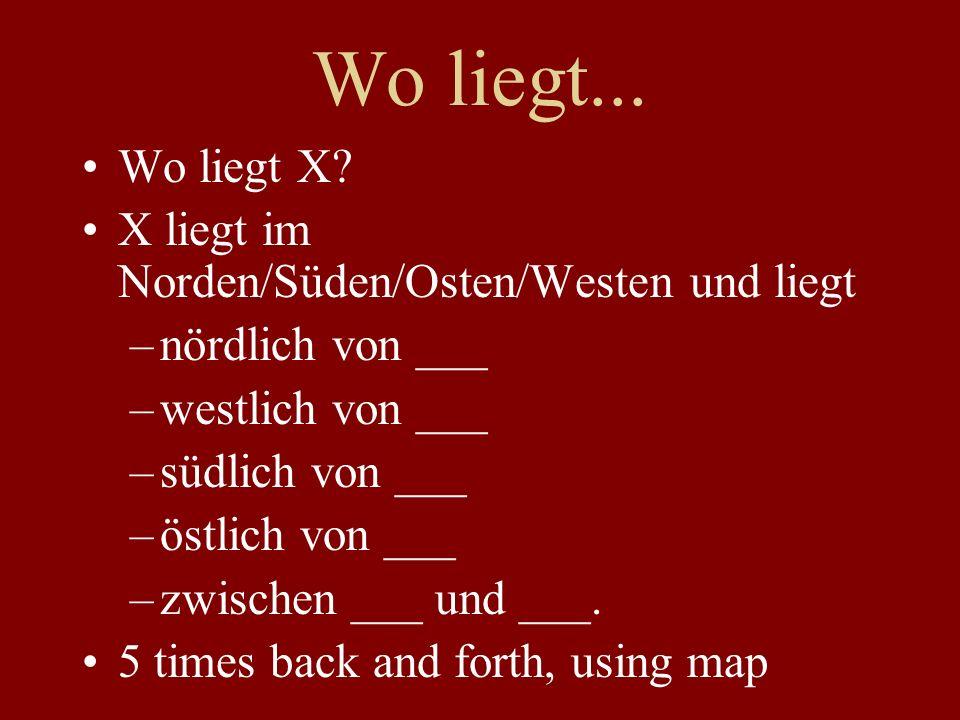 Wo liegt... Wo liegt X? X liegt im Norden/Süden/Osten/Westen und liegt –nördlich von ___ –westlich von ___ –südlich von ___ –östlich von ___ –zwischen