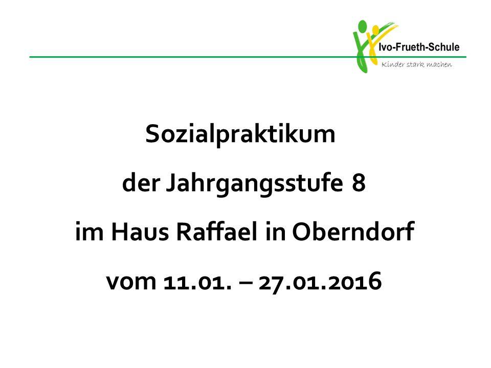 Sozialpraktikum der Jahrgangsstufe 8 im Haus Raffael in Oberndorf vom 11.01. – 27.01.2016