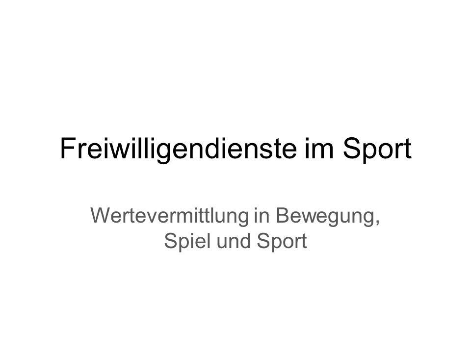 Freiwilligendienste im Sport Wertevermittlung in Bewegung, Spiel und Sport
