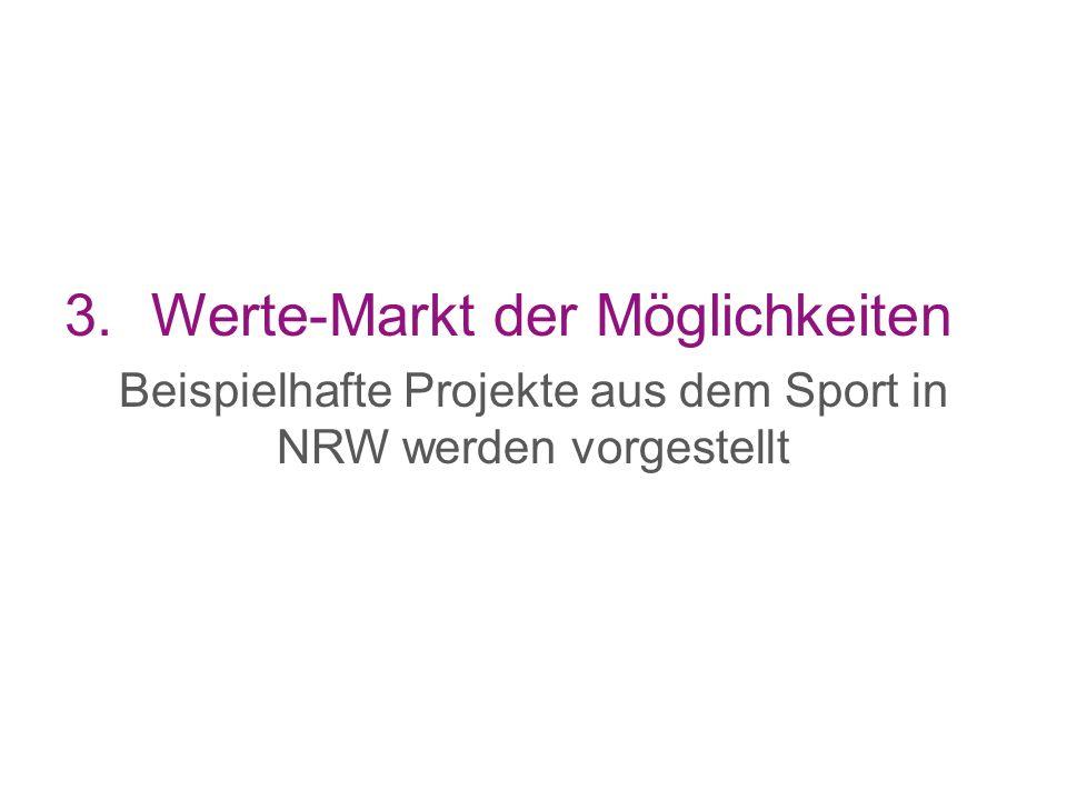 3.Werte-Markt der Möglichkeiten Beispielhafte Projekte aus dem Sport in NRW werden vorgestellt