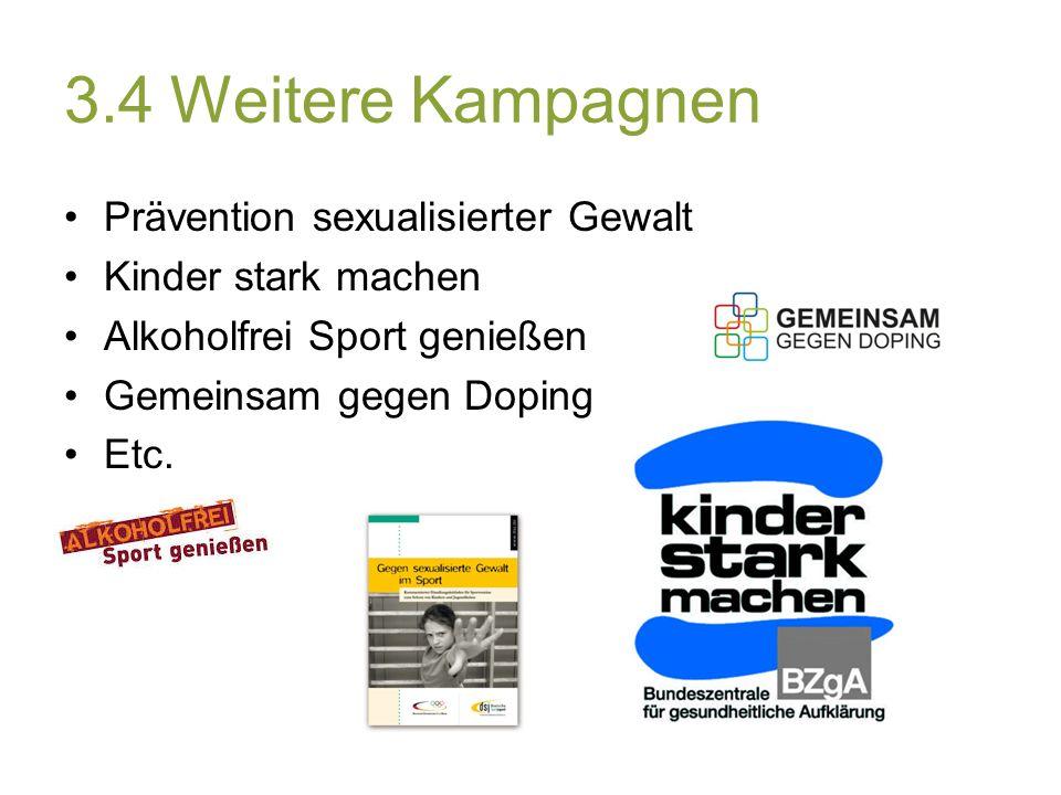 3.4Weitere Kampagnen Prävention sexualisierter Gewalt Kinder stark machen Alkoholfrei Sport genießen Gemeinsam gegen Doping Etc.