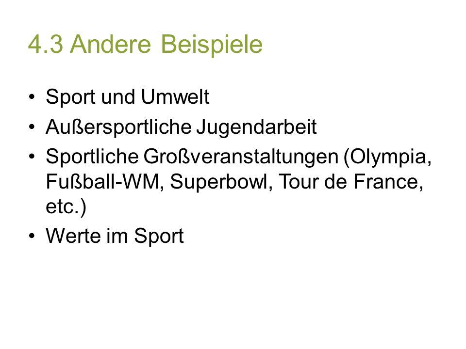 4.3 Andere Beispiele Sport und Umwelt Außersportliche Jugendarbeit Sportliche Großveranstaltungen (Olympia, Fußball-WM, Superbowl, Tour de France, etc.) Werte im Sport