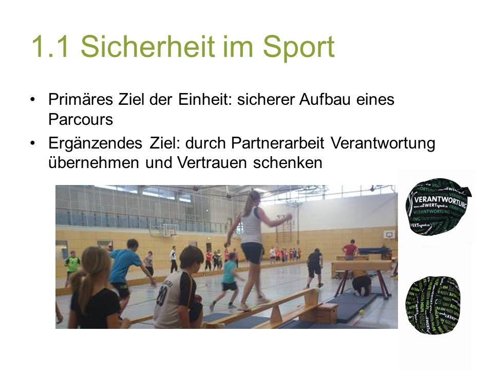 1.1 Sicherheit im Sport Primäres Ziel der Einheit: sicherer Aufbau eines Parcours Ergänzendes Ziel: durch Partnerarbeit Verantwortung übernehmen und Vertrauen schenken