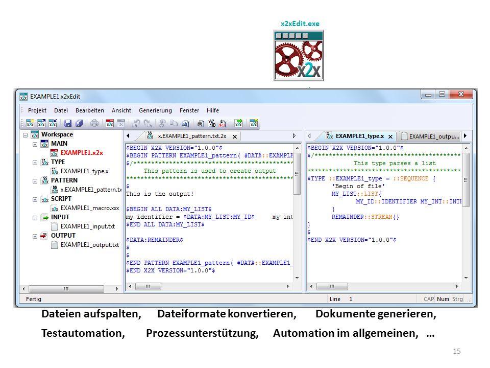 Typische Anwendungsbeispiele: Sourcecode generieren,Daten extrahieren,Dateien zusammenführen, Dateien aufspalten,Dateiformate konvertieren,Dokumente g