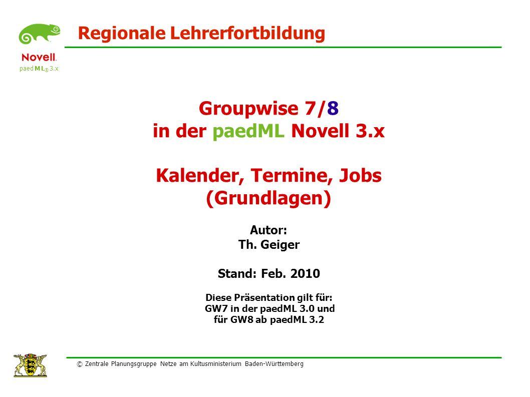 paed M L ® 3.x Regionale Lehrerfortbildung © Zentrale Planungsgruppe Netze am Kultusministerium Baden-Württemberg Groupwise 7/8 in der paedML Novell 3