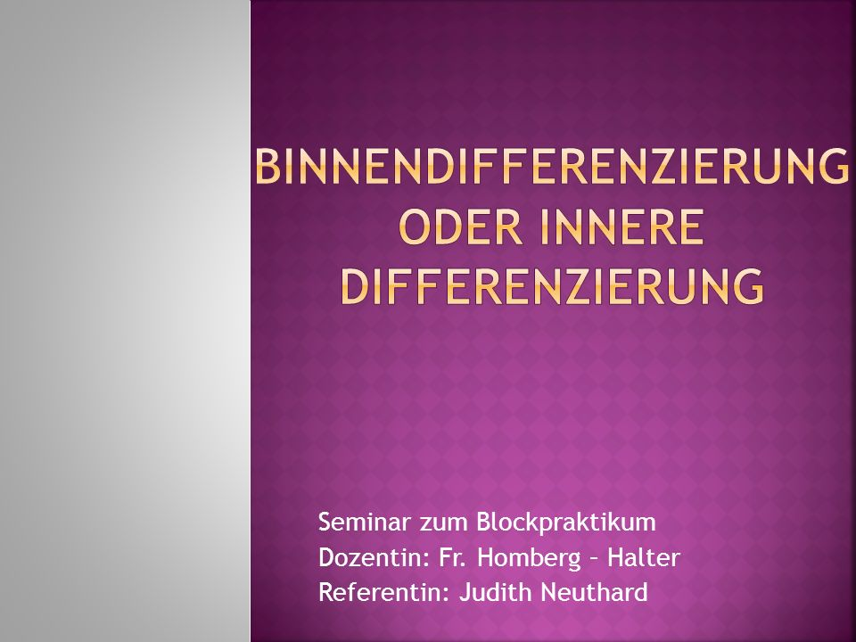 Seminar zum Blockpraktikum Dozentin: Fr. Homberg – Halter Referentin: Judith Neuthard