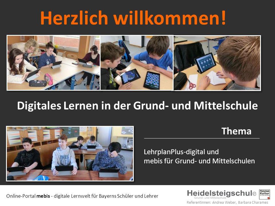 Online-Portal mebis - digitale Lernwelt für Bayerns Schüler und Lehrer Referentinnen: Andrea Weber, Barbara Charames LehrplanPlus-digital und mebis für Grund- und Mittelschulen Herzlich willkommen.