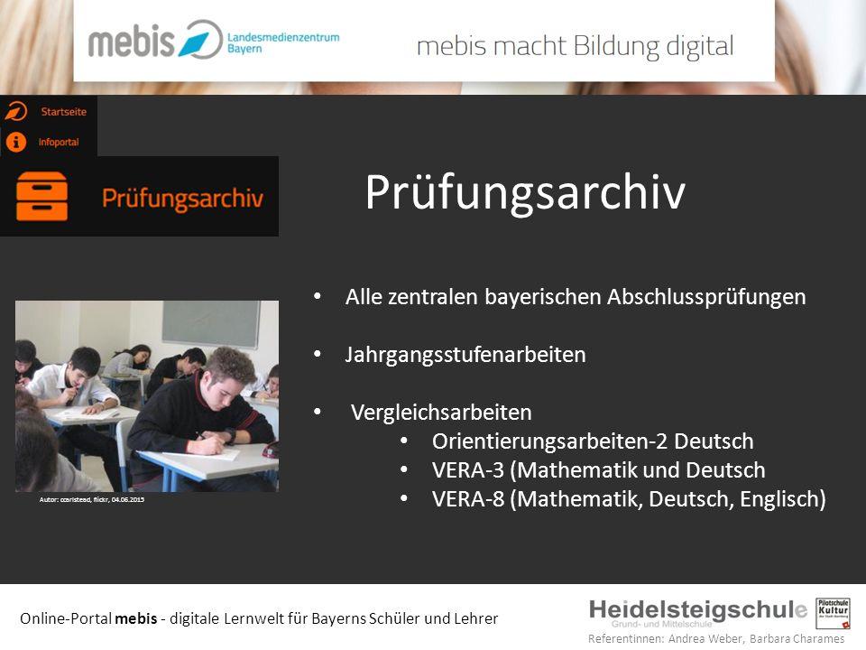 Online-Portal mebis - digitale Lernwelt für Bayerns Schüler und Lehrer Referentinnen: Andrea Weber, Barbara Charames Prüfungsarchiv Alle zentralen bay