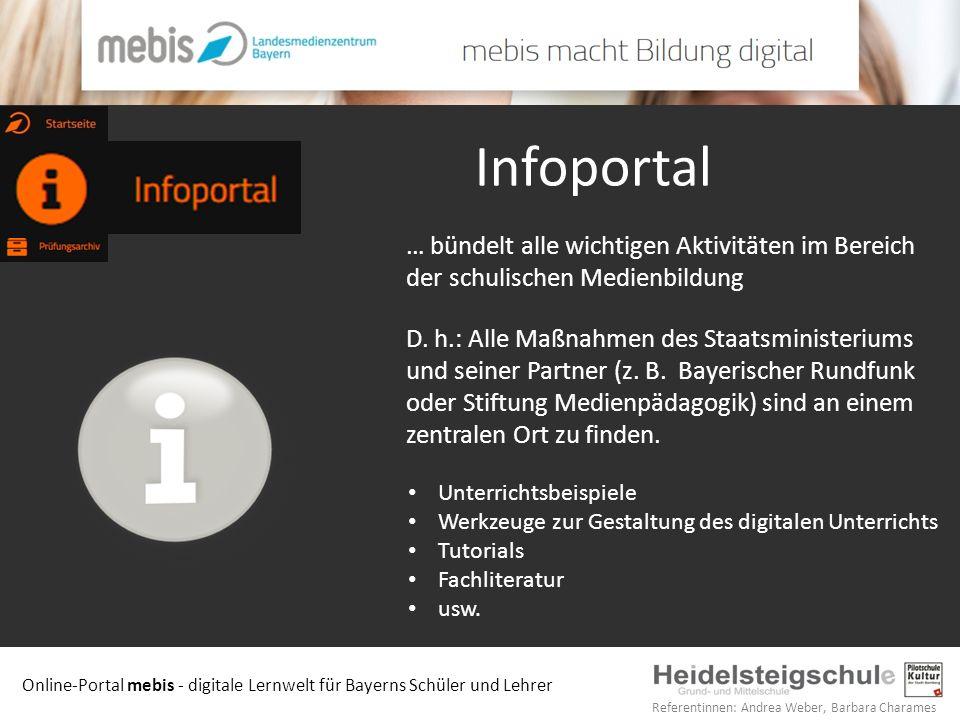 Online-Portal mebis - digitale Lernwelt für Bayerns Schüler und Lehrer Referentinnen: Andrea Weber, Barbara Charames Infoportal Unterrichtsbeispiele W