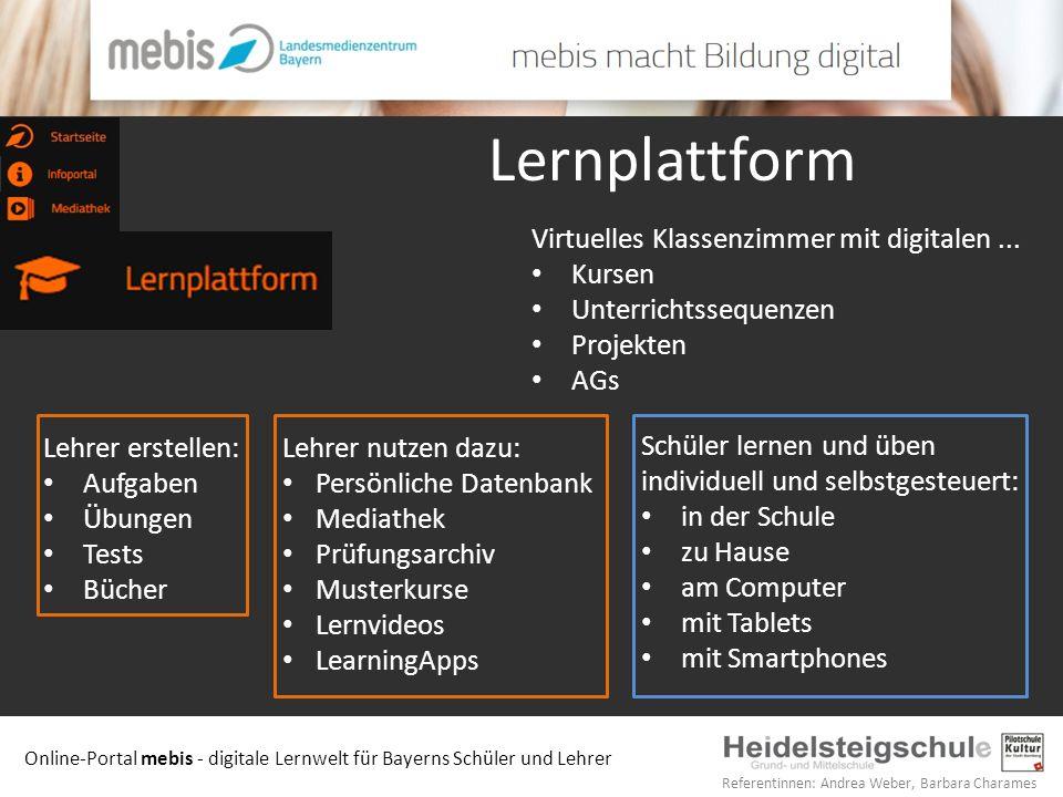 Online-Portal mebis - digitale Lernwelt für Bayerns Schüler und Lehrer Referentinnen: Andrea Weber, Barbara Charames Lernplattform Virtuelles Klassenz