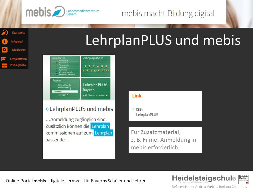 Online-Portal mebis - digitale Lernwelt für Bayerns Schüler und Lehrer Referentinnen: Andrea Weber, Barbara Charames LehrplanPLUS und mebis Für Zusatzmaterial, z.