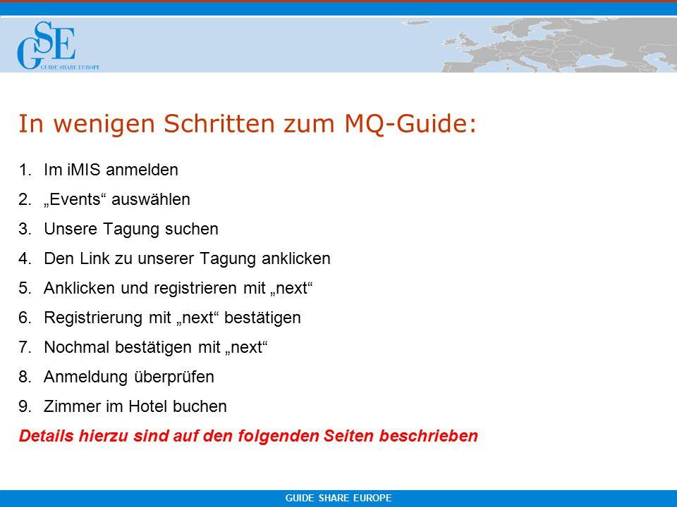 """GUIDE SHARE EUROPE In wenigen Schritten zum MQ-Guide:  Im iMIS anmelden  """"Events auswählen  Unsere Tagung suchen  Den Link zu unserer Tagung anklicken  Anklicken und registrieren mit """"next  Registrierung mit """"next bestätigen  Nochmal bestätigen mit """"next  Anmeldung überprüfen  Zimmer im Hotel buchen Details hierzu sind auf den folgenden Seiten beschrieben"""