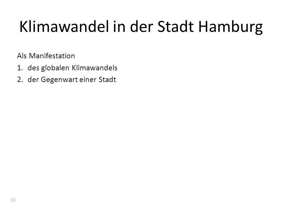 Klimawandel in der Stadt Hamburg Als Manifestation 1.des globalen Klimawandels 2.der Gegenwart einer Stadt 13