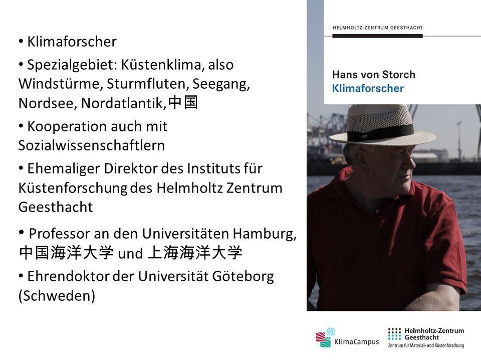 Hans von Storch Klimaforscher Spezialgebiet: Küstenklima, also Windstürme, Sturmfluten, Seegang, Nordsee, Nordatlantik Kooperation auch mit Sozialwiss
