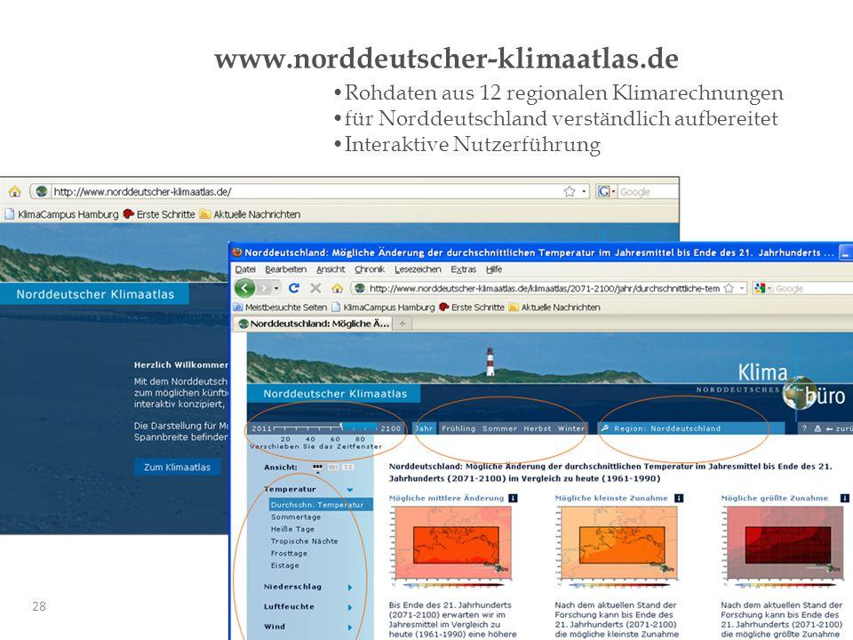Rohdaten aus 12 regionalen Klimarechnungen für Norddeutschland verständlich aufbereitet Interaktive Nutzerführung www.norddeutscher-klimaatlas.de 28