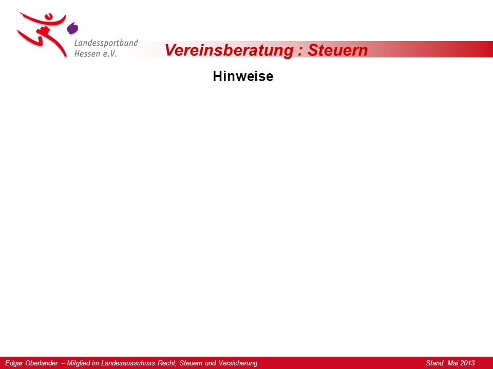 Vereinsberatung : Steuern Hinweise Edgar Oberländer – Mitglied im Landesausschuss Recht, Steuern und Versicherung Stand: Mai 2013