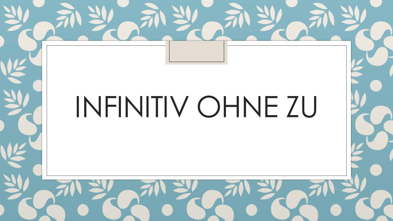 INFINITIV OHNE ZU